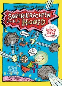 Superkrachten voor je hoofd: MINDGYM voor Kids Wouter de Jong, Hein de Kort